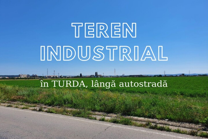 LAND 17,800 sqm with industrial destination in TURDA right next to the HIGHWAY 1